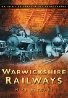 Warwickshire Railways: Britain's Railways in Old Photographs (Paperback)