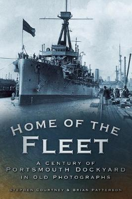 Home of the Fleet: A Century of Portsmouth Royal Dockyard in Photographs (Paperback)
