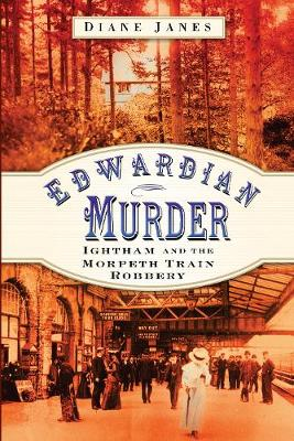 Edwardian Murder: Ightham and the Morpeth Train Robbery (Paperback)