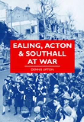 Ealing, Acton & Southall at War (Paperback)