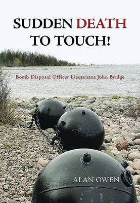 Sudden Death to Touch: Bomb Disposal Officer Lieutenant John Bridge (Hardback)