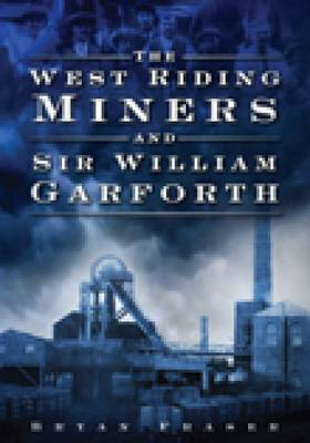West Riding Miners and Sir William Garforth (Paperback)