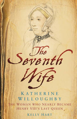 The Seventh Wife of Henry VIII: Katherine Willoughby: The Woman Who Almost Became His Last Queen (Hardback)