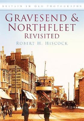 Gravesend & Northfleet Revisited (Paperback)