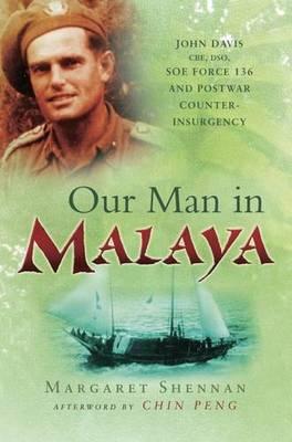 Our Man in Malaya: John Davis, CBE, DSO, Force 136 SOE and Postwar Counter-insurgency (Paperback)