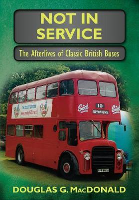Not In Service: The Afterlives of Classic British Buses (Paperback)