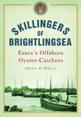 Skillingers of Brightlingsea: Essex's Offshore Oyster-Catchers (Paperback)