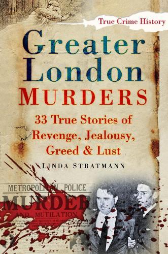 Greater London Murders: 33 Stories of Revenge, Jealousy, Greed & Lust (Paperback)