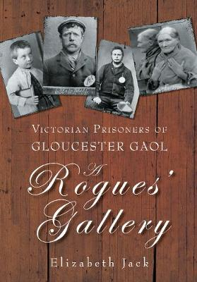 A Rogues' Gallery: Victorian Prisoners of Gloucester Gaol (Paperback)