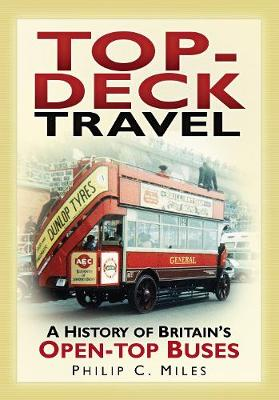 Top-Deck Travel: A History of Britain's Open-Top Buses (Paperback)