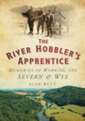 The River Hobbler's Apprentice: Memories of Working the Severn and Wye (Paperback)