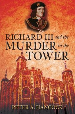 Richard III and the Murder in the Tower (Hardback)