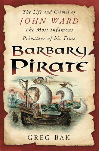 Barbary Pirate: The Life and Crimes of John Ward (Paperback)