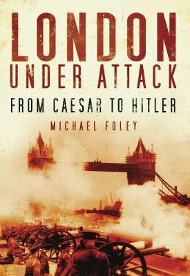 London Under Attack: From Caesar to Hitler (Paperback)