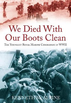 We Died With Our Boots Clean: The Youngest Royal Marine Commando in WWII (Paperback)