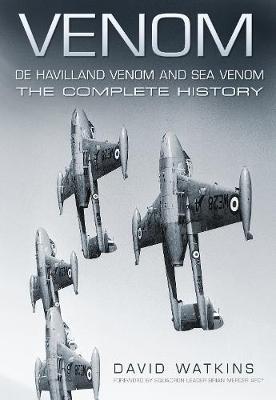 Venom, De Havilland Venom and Sea Venom: The Complete History (Paperback)