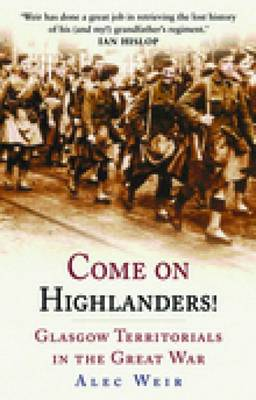 Come on Highlanders!: Glasgow Territorials in the Great War (Paperback)
