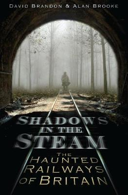 Shadows in the Steam: The Haunted Railways of Britain (Paperback)