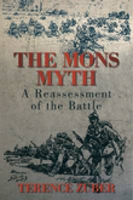 The Mons Myth: A Reassessment of the Battle (Hardback)