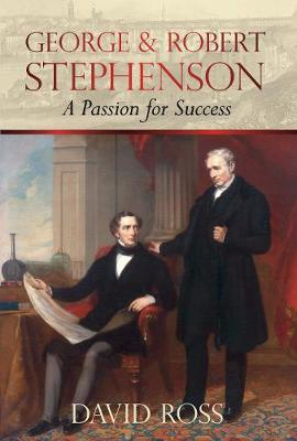 George & Robert Stephenson: A Passion for Success (Hardback)