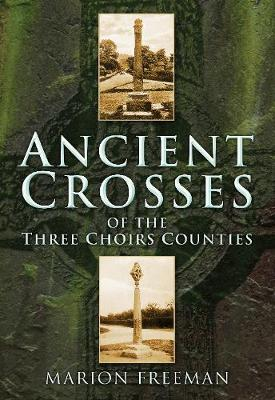 Ancient Crosses of The Three Choirs Counties (Paperback)