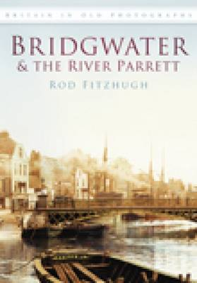 Bridgwater & the River Parrett (Paperback)