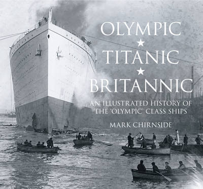 Olympic, Titanic, Britannic: An Illustrated History of the Olympic Class Ships (Hardback)