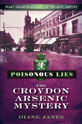 Poisonous Lies: The Croydon Arsenic Mystery: Great Unsolved Murders of the 20th Century (Paperback)