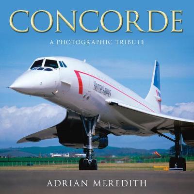 Concorde: A Photographic Tribute (Hardback)