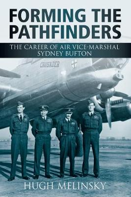 Forming the Pathfinders: The Career of Air Vice-Marshal Sydney Bufton (Paperback)