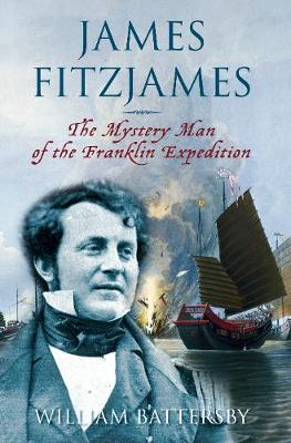 James Fitzjames: The Mystery Man of the Franklin Expedition (Hardback)