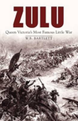 Zulu: Queen Victoria's Most Famous Little War (Hardback)