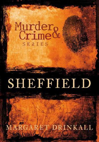 Sheffield Murder & Crime (Paperback)