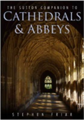 The Sutton Companion to Cathedrals & Abbeys (Paperback)