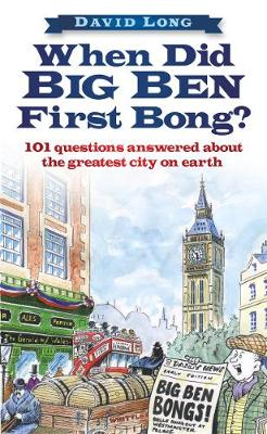 When Did Big Ben First Bong?: 101 Questions Answered About the Greatest City on Earth (Hardback)