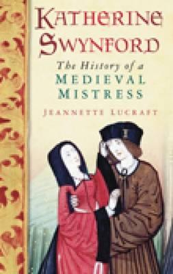 Katherine Swynford: The History of a Medieval Mistress (Paperback)