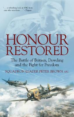Honour Restored: The Battle of Britain, Dowding and the Fight for Freedom (Paperback)