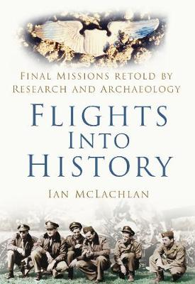 Flights Into History: Final Missions Retold by Research and Archaeology (Paperback)