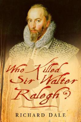 Who Killed Sir Walter Ralegh? (Hardback)