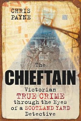 The Chieftain: Victorian True Crime Through the Eyes of a Scotland Yard Detective (Paperback)