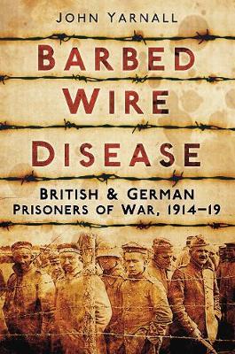 Barbed Wire Disease: British & German Prisoners of War, 1914-19 (Paperback)