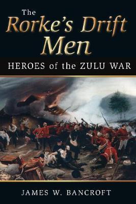 The Rorke's Drift Men: Heroes of the Zulu War (Hardback)