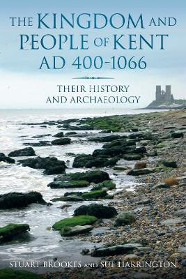 The Kingdom and People of Kent: AD 400-1066 (Paperback)