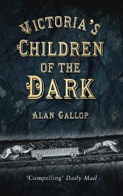 Victoria's Children of the Dark: The Women and Children who Built Her Underground (Paperback)