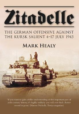 Zitadelle: The German Offensive Against the Kursk Salient 4-17 July 1943 (Paperback)