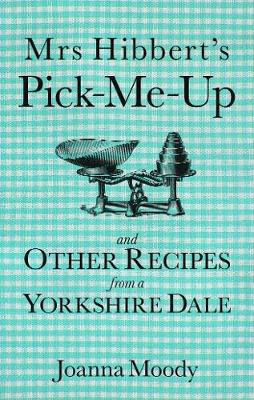 Mrs Hibbert's Pick-Me-Up and Other Recipes from a Yorkshire Dale (Paperback)