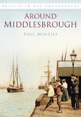Around Middlesbrough In Old Photographs (Paperback)