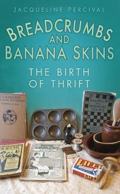 Breadcrumbs and Banana Skins: The Birth of Thrift (Paperback)