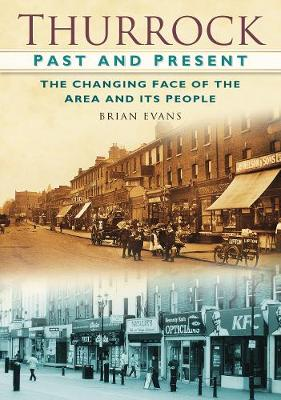 Thurrock Past & Present: The Changing Faces of the Area and Its People (Paperback)