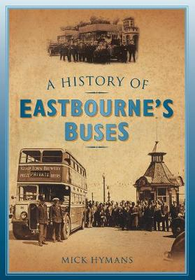 A History of Eastbourne's Buses (Paperback)